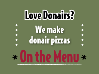 Love Donairs? We make donair pizzas. On the Menu